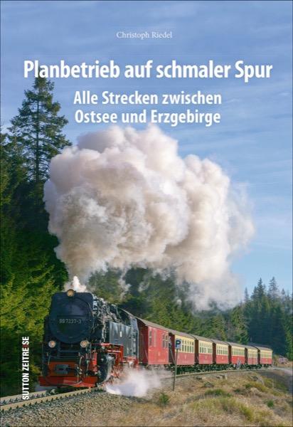 Sutton-Zeitreise_Planbetrieb-auf-schmaler-Spur_Alle-Strecken-zwischen-Ostsee-und-Erzgebirge